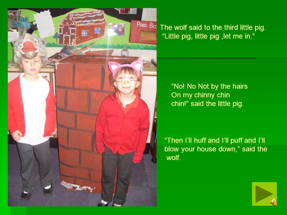 The wolf said to the third little pig.
