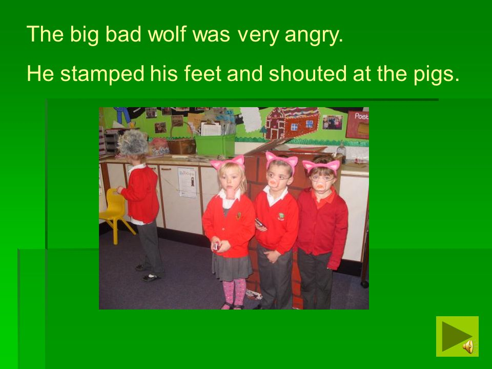 The big bad wolf was very angry.