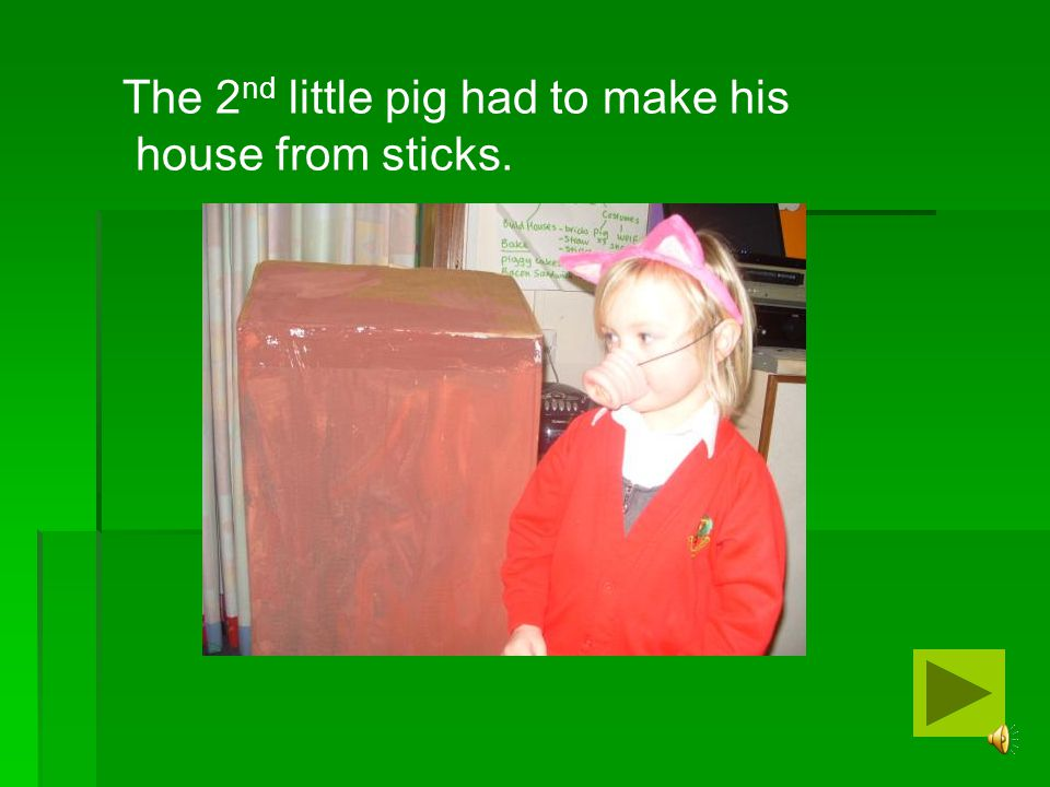 The 2nd little pig had to make his
