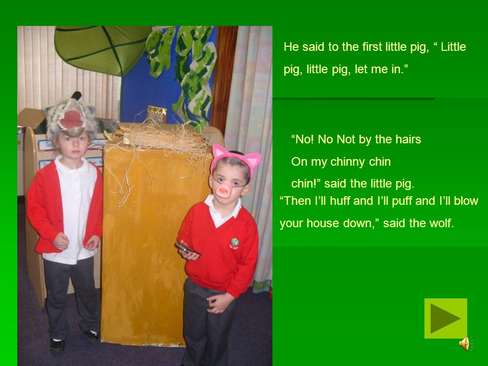 He said to the first little pig, Little