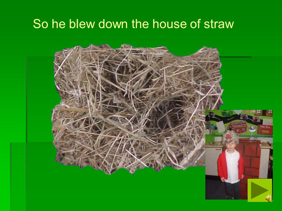 So he blew down the house of straw