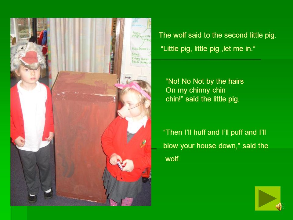 The wolf said to the second little pig.