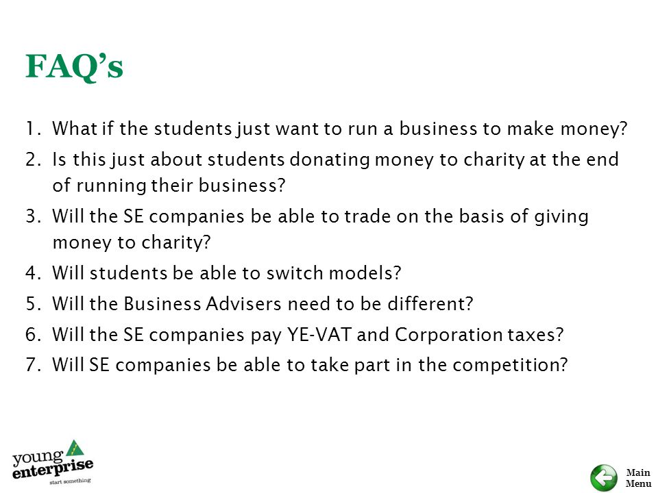 FAQ's What if the students just want to run a business to make money