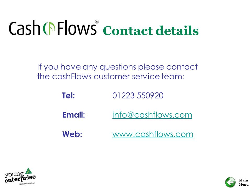 Contact details If you have any questions please contact the cashFlows customer service team: Tel: