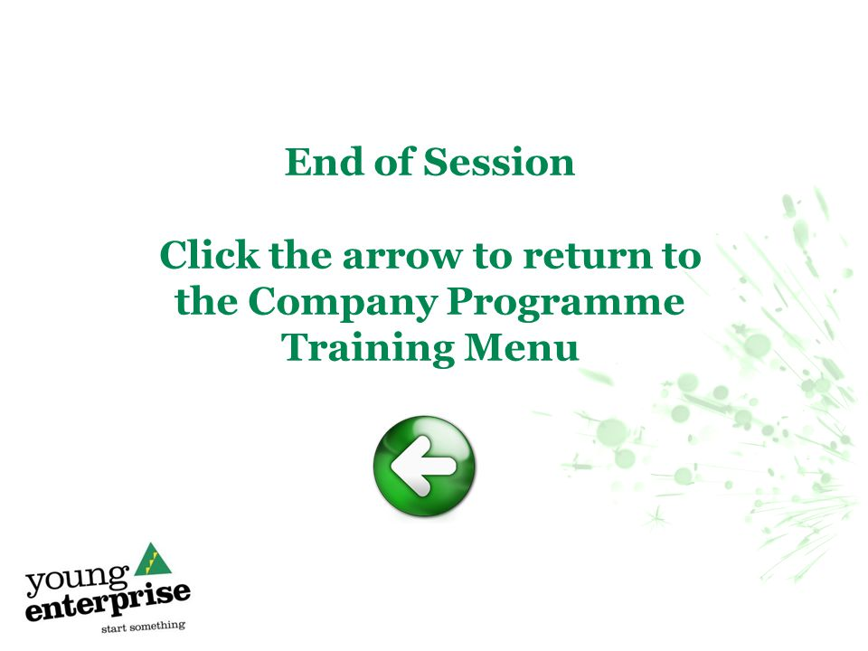 End of Session Click the arrow to return to the Company Programme Training Menu