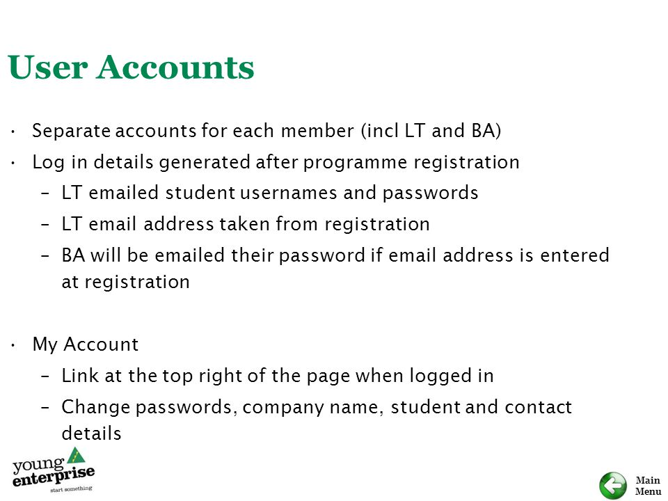 User Accounts Separate accounts for each member (incl LT and BA)