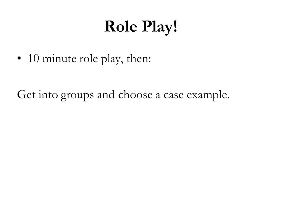 Role Play! 10 minute role play, then: