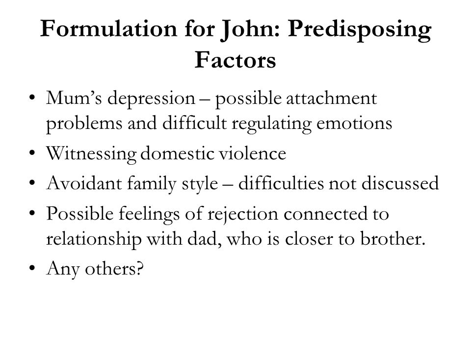 Formulation for John: Predisposing Factors