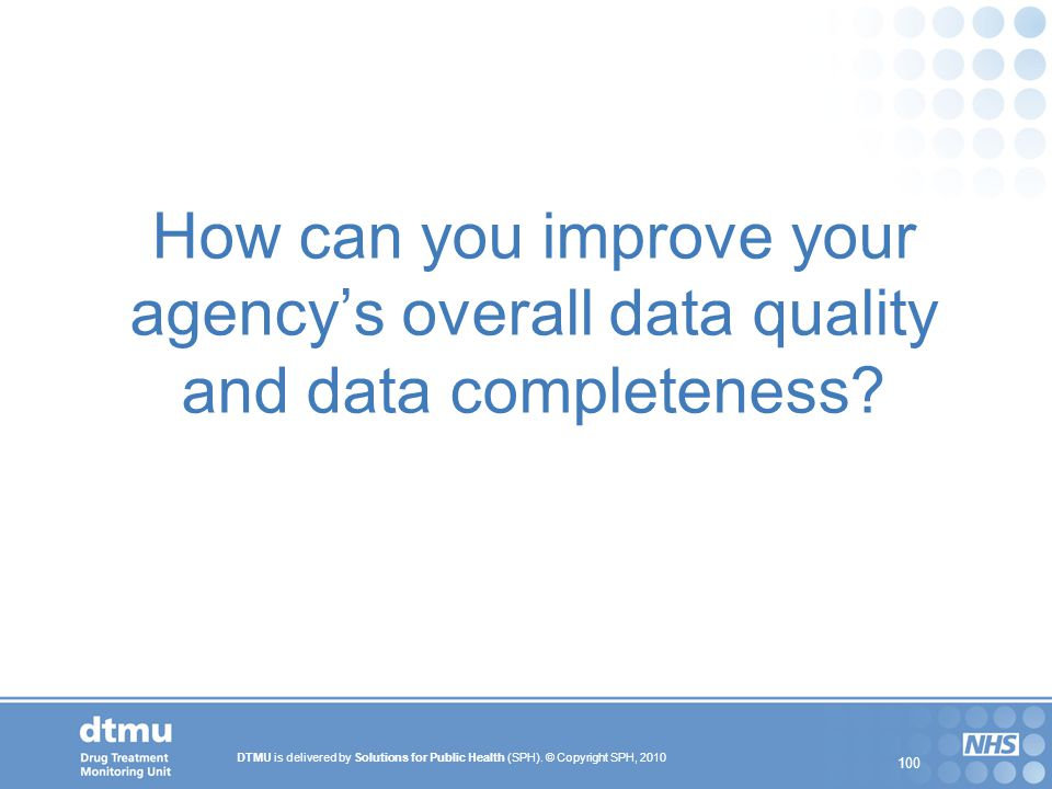 How can you improve your agency's overall data quality and data completeness