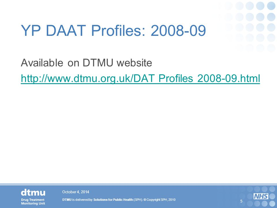 YP DAAT Profiles: 2008-09 Available on DTMU website http://www.dtmu.org.uk/DAT Profiles 2008-09.html