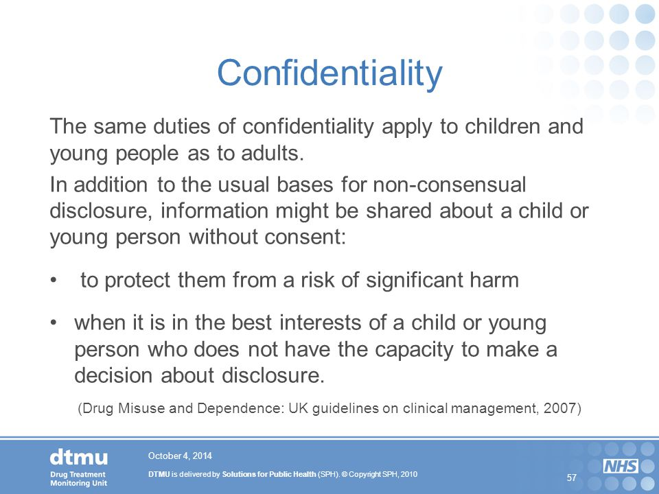 Confidentiality The same duties of confidentiality apply to children and young people as to adults.