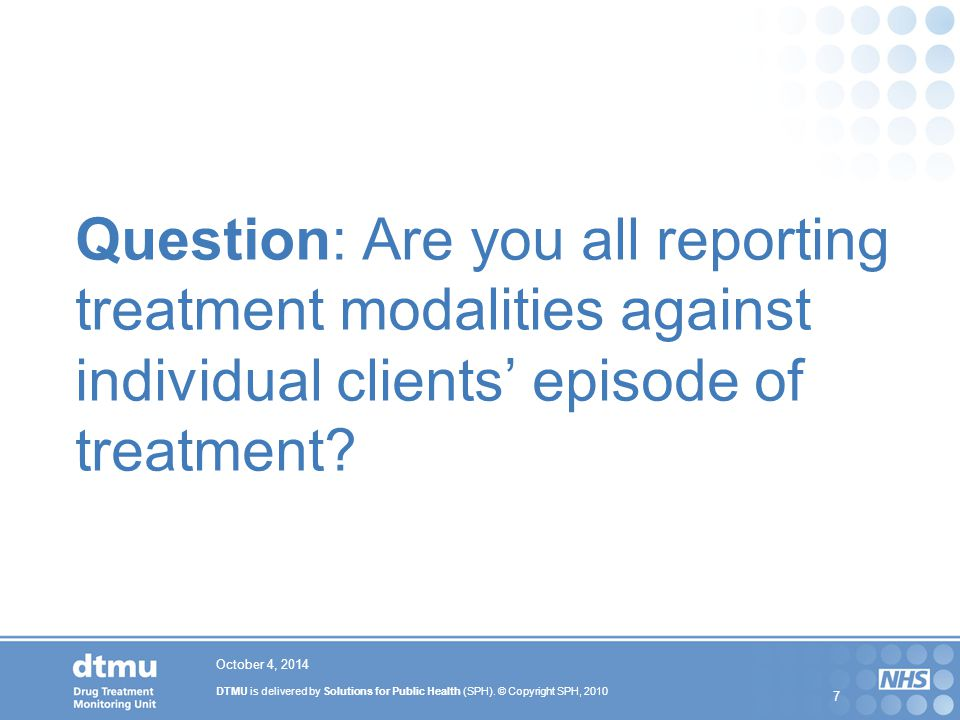 Question: Are you all reporting treatment modalities against individual clients' episode of treatment