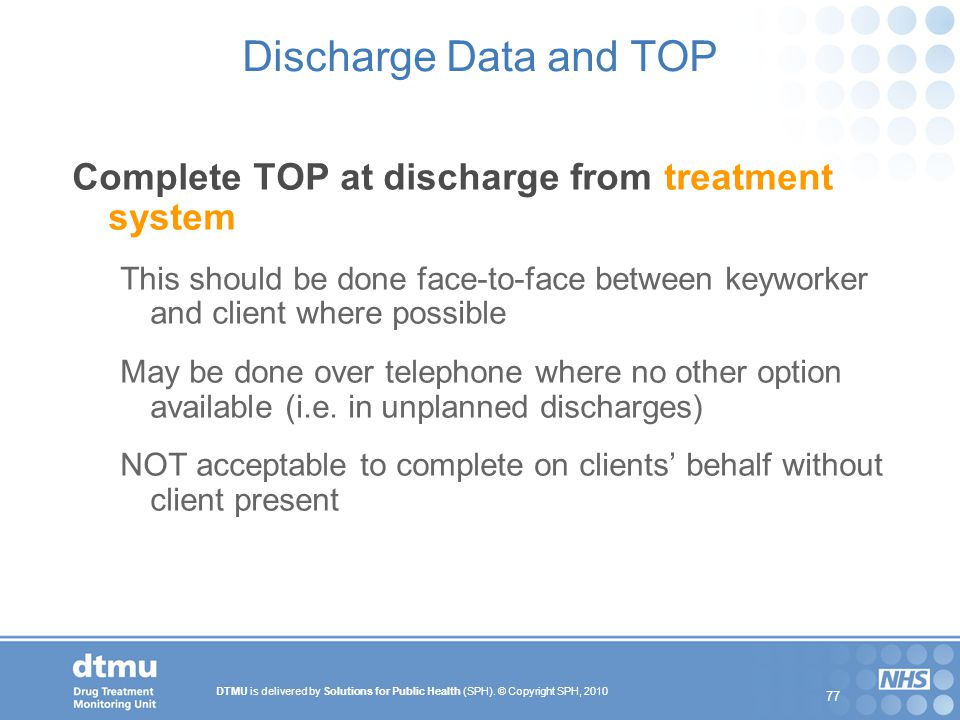Discharge Data and TOP Complete TOP at discharge from treatment system
