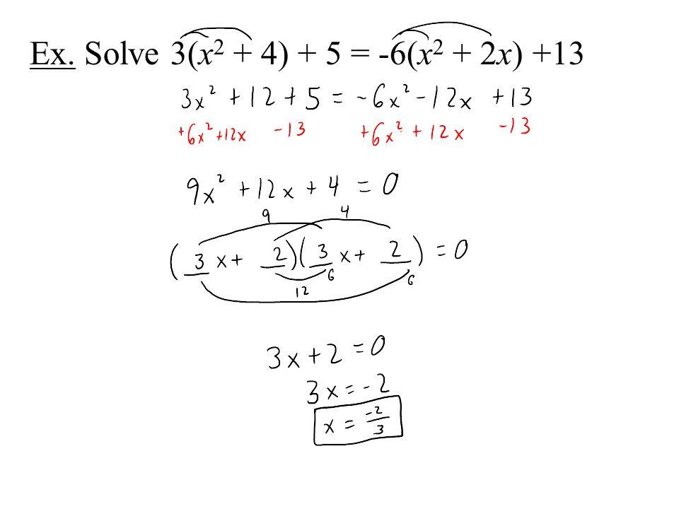 Ex. Solve 3(x2 + 4) + 5 = -6(x2 + 2x) +13