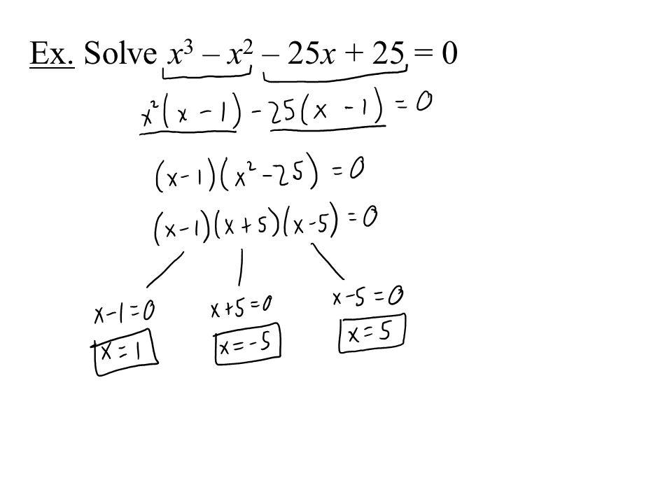 Ex. Solve x3 – x2 – 25x + 25 = 0