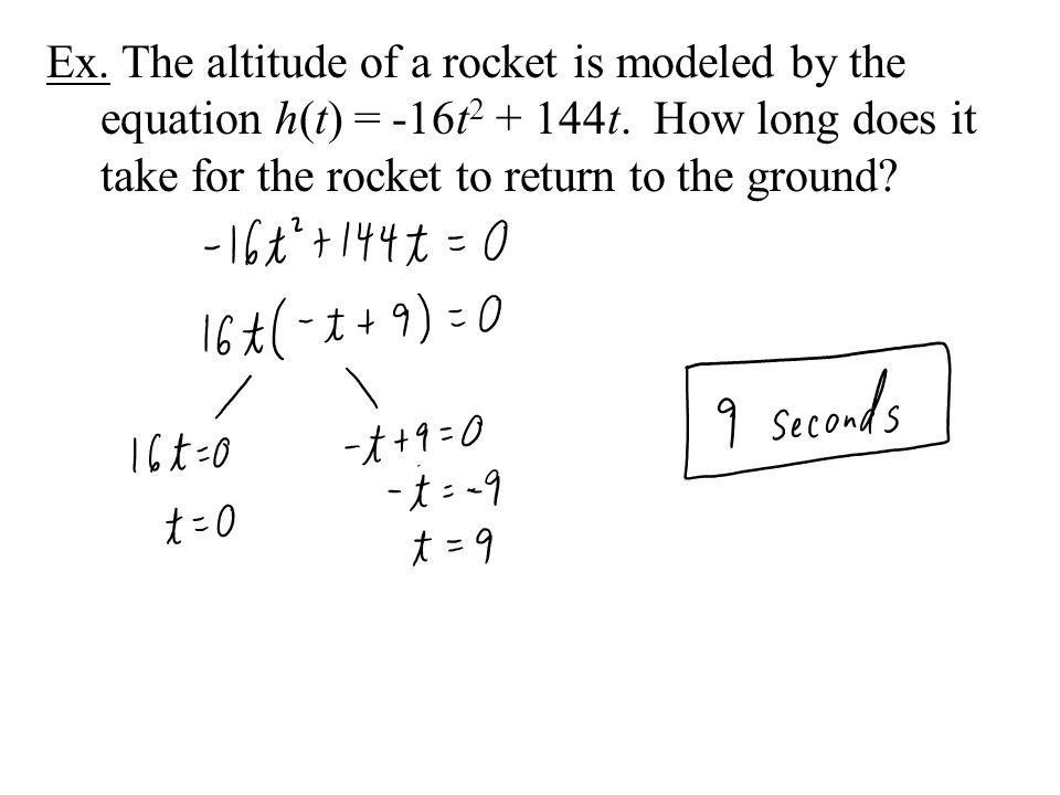 Ex. The altitude of a rocket is modeled by the equation h(t) = -16t2 + 144t.