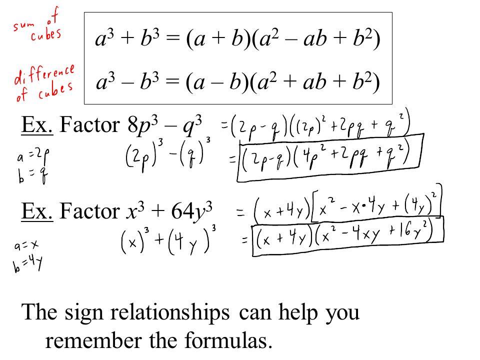 a3 + b3 = (a + b)(a2 – ab + b2) a3 – b3 = (a – b)(a2 + ab + b2) Ex. Factor 8p3 – q3. Ex. Factor x3 + 64y3.