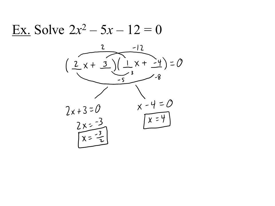 Ex. Solve 2x2 – 5x – 12 = 0