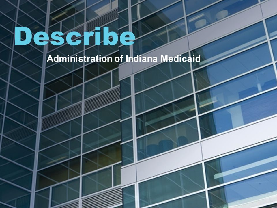 Describe Administration of Indiana Medicaid