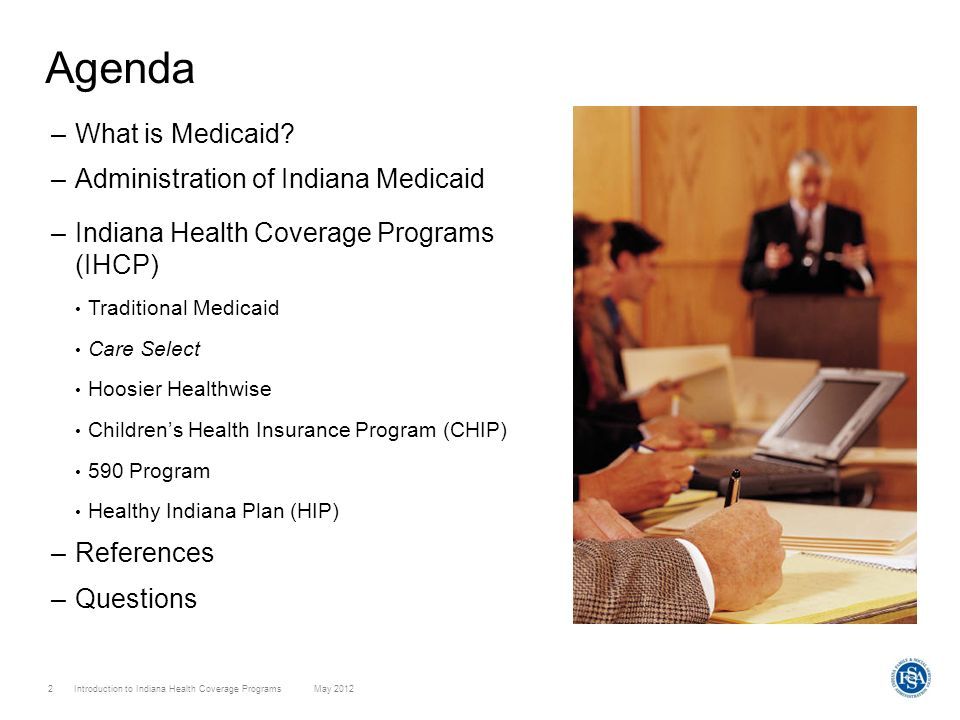 Agenda What is Medicaid Administration of Indiana Medicaid