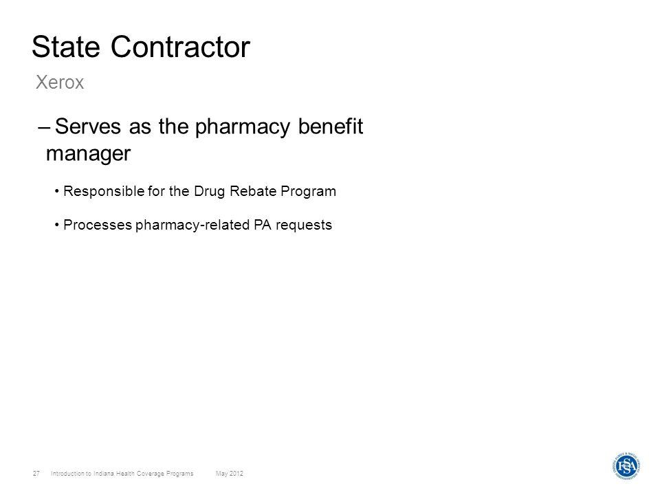 State Contractor Serves as the pharmacy benefit manager Xerox