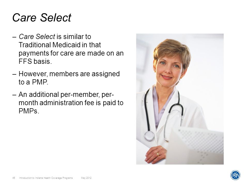 Care SelectCare Select is similar to Traditional Medicaid in that payments for care are made on an FFS basis.