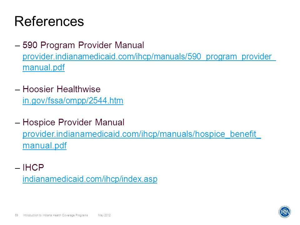 References 590 Program Provider Manual provider.indianamedicaid.com/ihcp/manuals/590_program_provider_ manual.pdf.