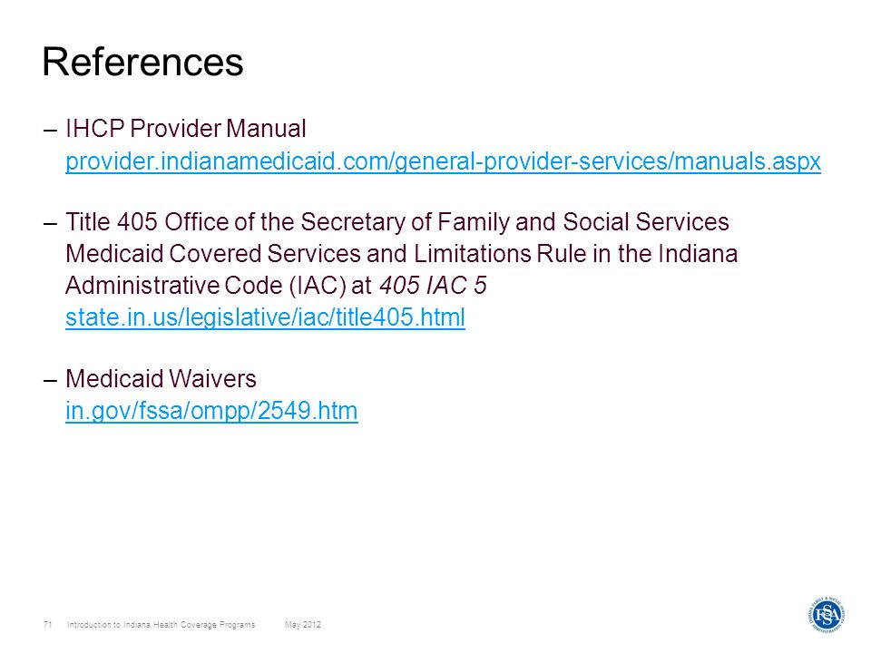 ReferencesIHCP Provider Manual provider.indianamedicaid.com/general-provider-services/manuals.aspx.