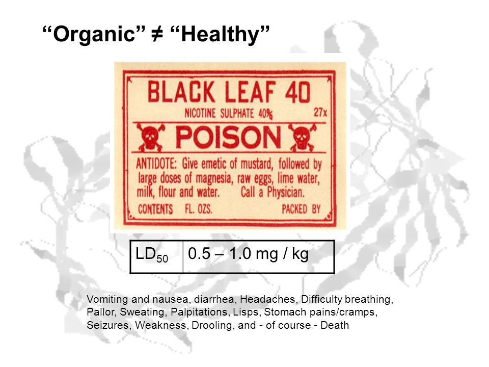 Organic ≠ Healthy LD50 0.5 – 1.0 mg / kg