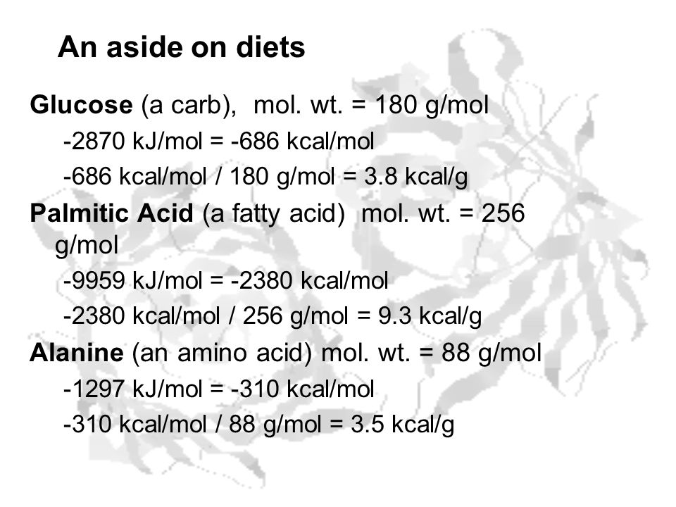 An aside on diets Glucose (a carb), mol. wt. = 180 g/mol
