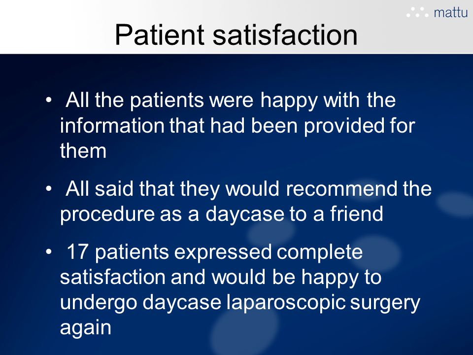 Patient satisfaction All the patients were happy with the information that had been provided for them.