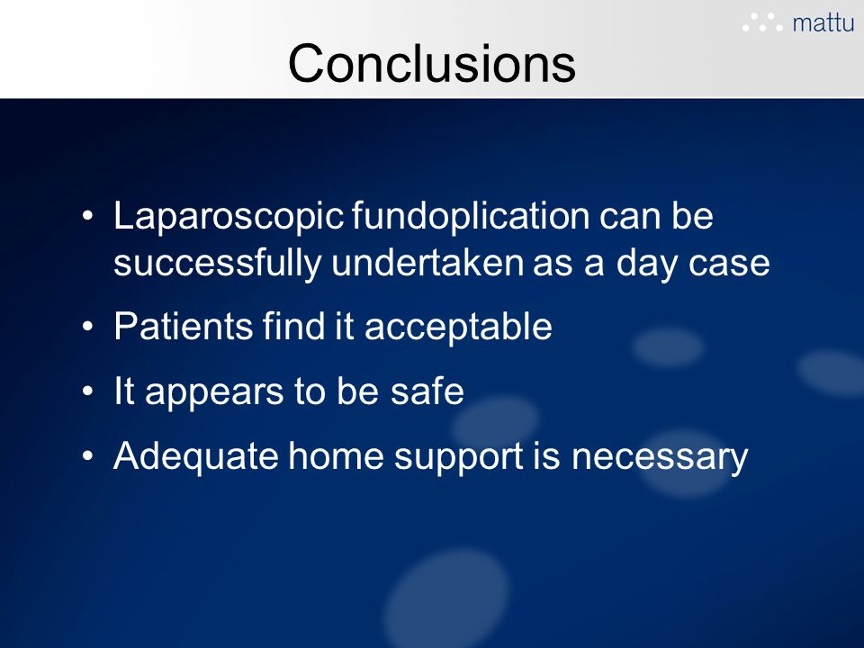 Conclusions Laparoscopic fundoplication can be successfully undertaken as a day case. Patients find it acceptable.