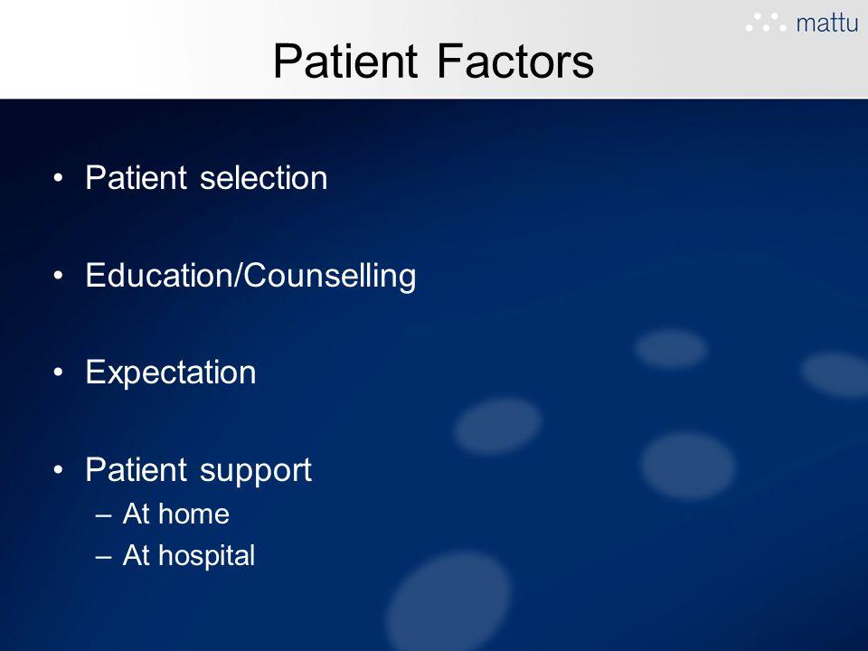 Patient Factors Patient selection Education/Counselling Expectation