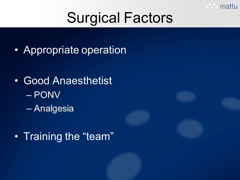 Surgical Factors Appropriate operation Good Anaesthetist