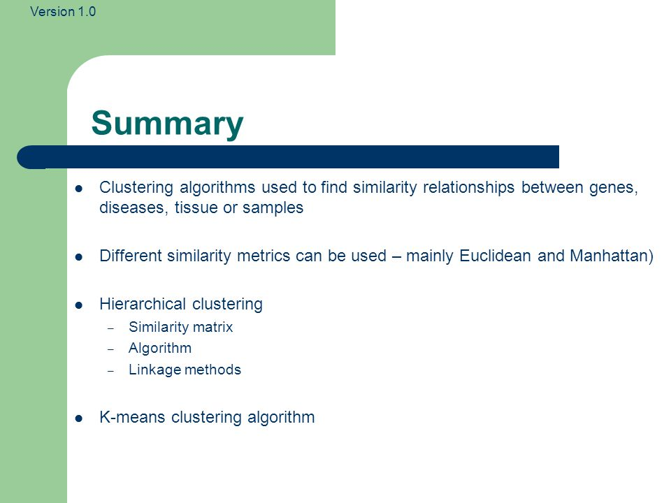 Summary Clustering algorithms used to find similarity relationships between genes, diseases, tissue or samples.