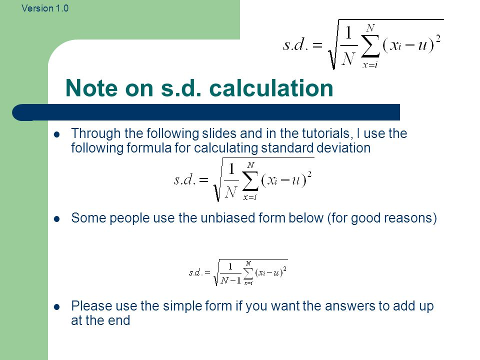Note on s.d. calculation Through the following slides and in the tutorials, I use the following formula for calculating standard deviation.