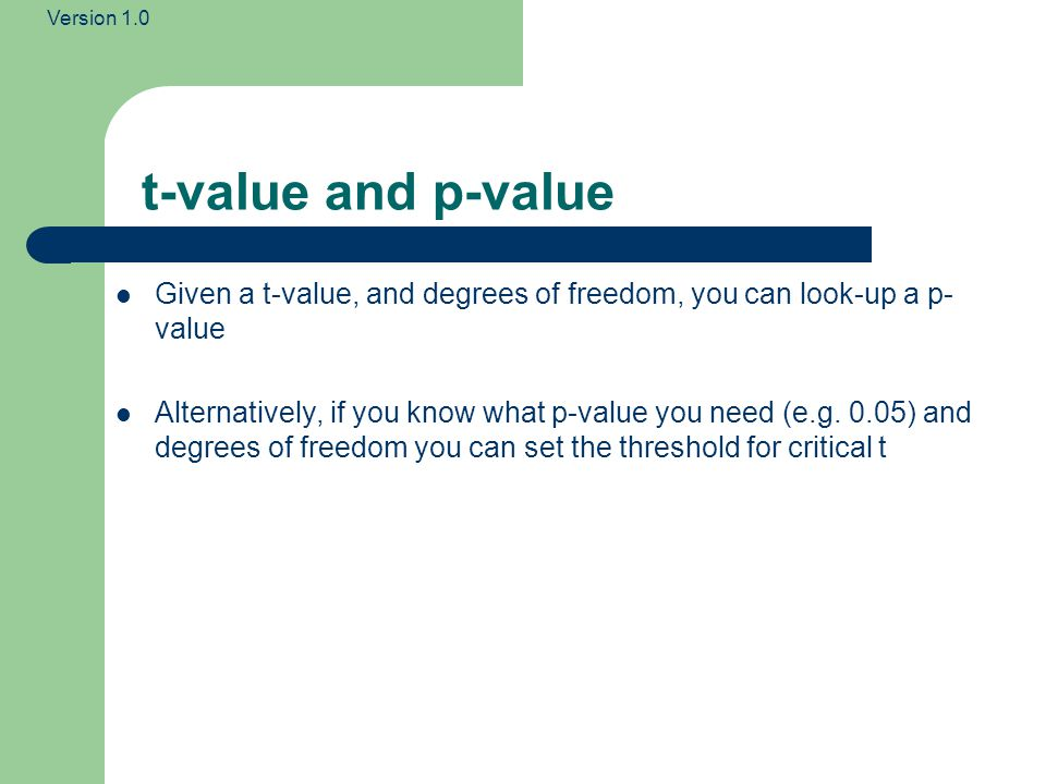 t-value and p-value Given a t-value, and degrees of freedom, you can look-up a p-value.