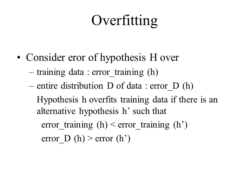 Overfitting Consider eror of hypothesis H over
