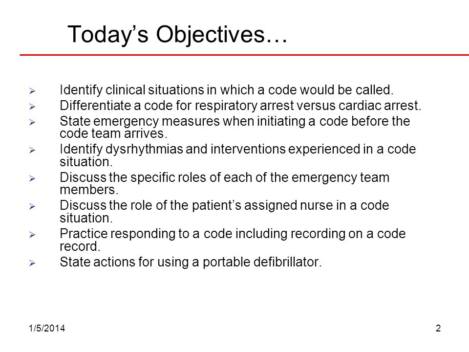 Today's Objectives… Identify clinical situations in which a code would be called. Differentiate a code for respiratory arrest versus cardiac arrest.