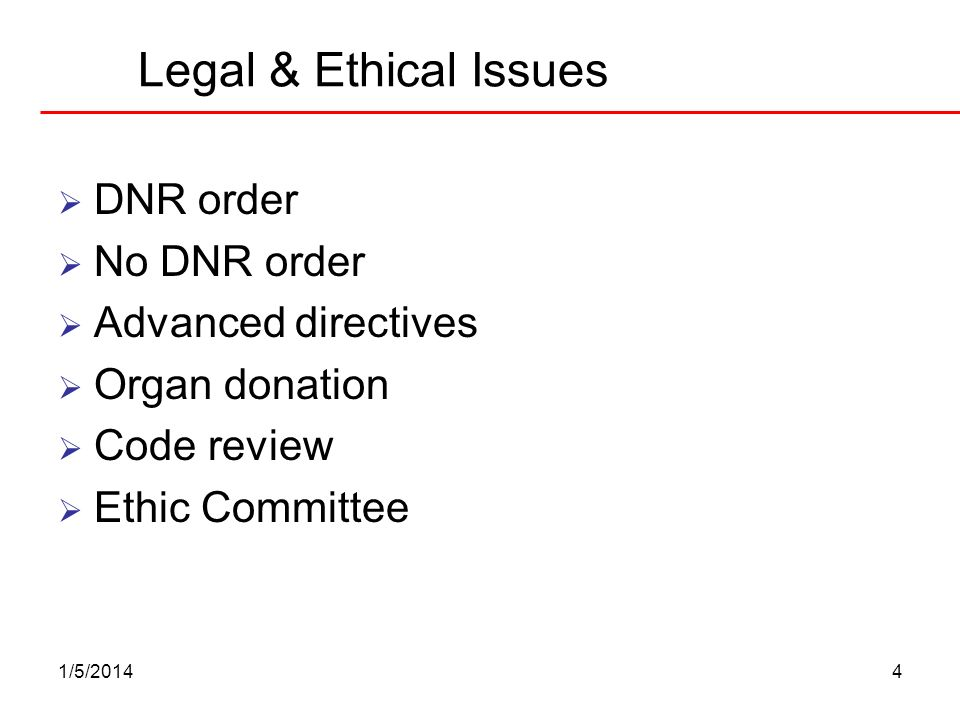 Legal & Ethical Issues DNR order No DNR order Advanced directives
