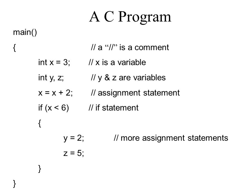 A C Program main() { // a // is a comment
