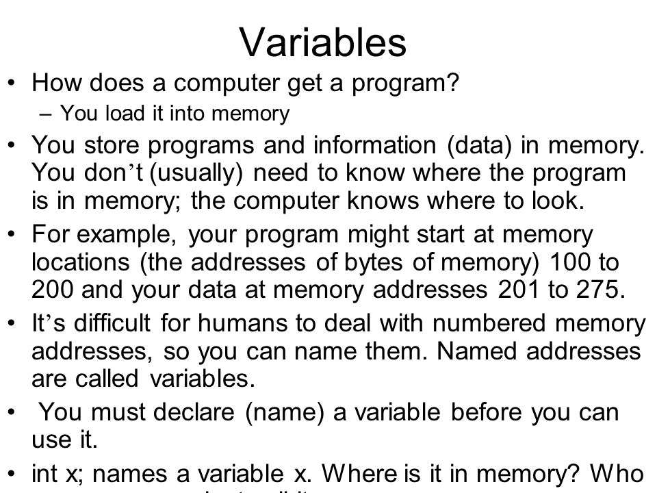 Variables How does a computer get a program