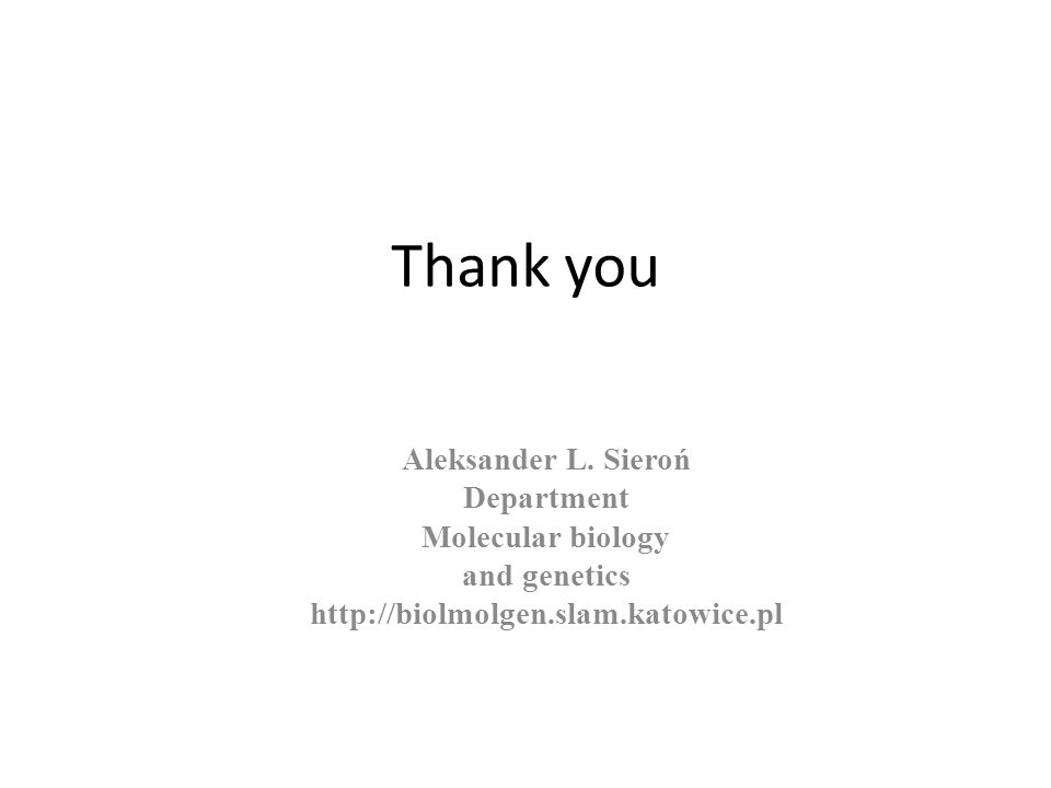 Thank you Aleksander L. Sieroń Department Molecular biology