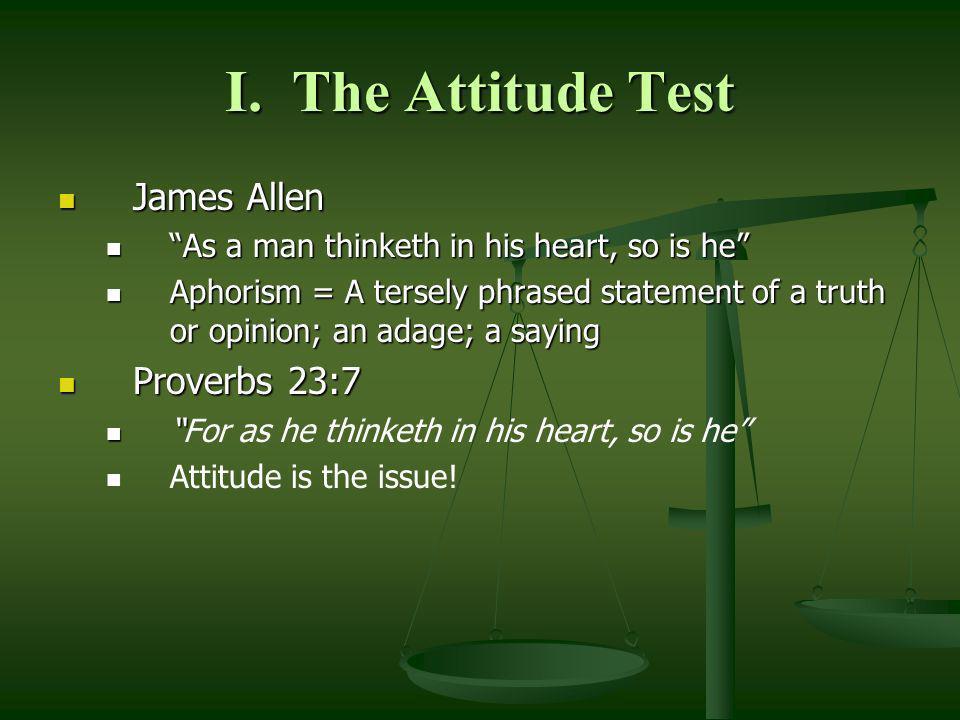 I. The Attitude Test James Allen Proverbs 23:7