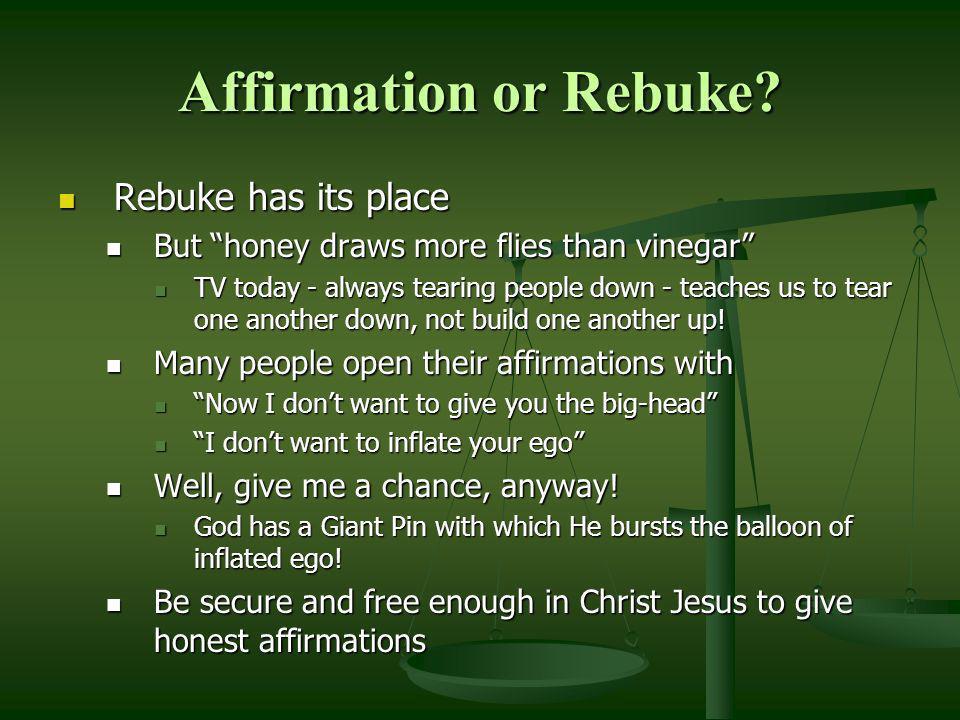 Affirmation or Rebuke Rebuke has its place