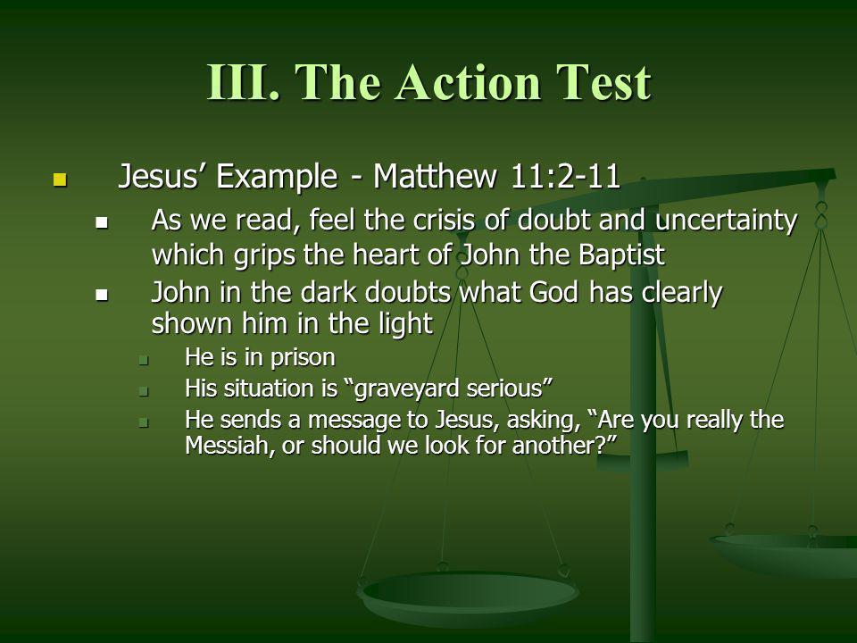 III. The Action Test Jesus' Example - Matthew 11:2-11