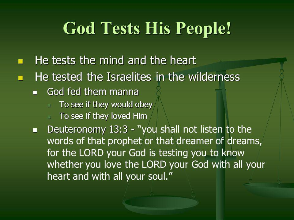 God Tests His People! He tests the mind and the heart