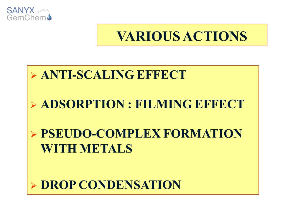 VARIOUS ACTIONS ANTI-SCALING EFFECT ADSORPTION : FILMING EFFECT