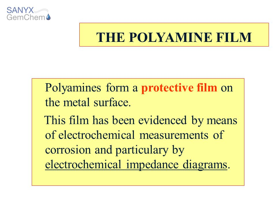 THE POLYAMINE FILM Polyamines form a protective film on the metal surface.