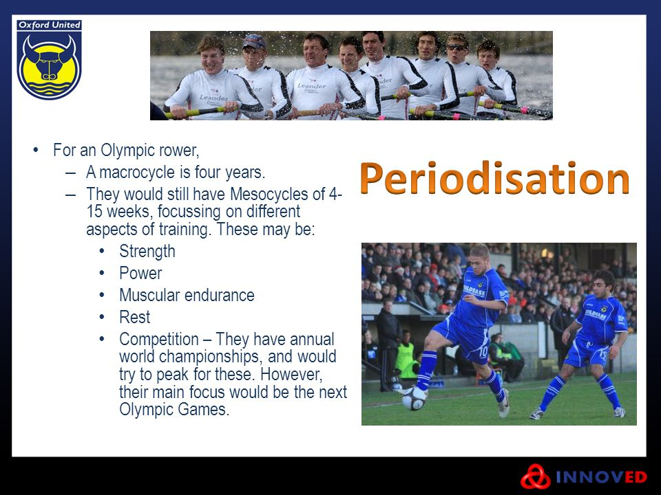 Periodisation For an Olympic rower, A macrocycle is four years.